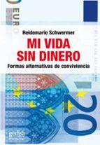mi vida sin dinero: formas alternativas de convivencia-heidemarie schwermer-9788497843942