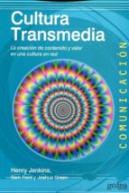 cultura transmedia: la creacion de contenido y valor en una cultura en red henry jenkins sam ford 9788497848442