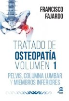 tratado de osteopatia: volumen 1, pelvis, columna lumbar y miembr os inferiores (contiene 2 dvd y libro) francisco fajardo 9788498273342