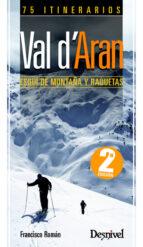 val d aran. esqui de montaña y raquetas: 75 itinerarios-francisco roman-9788498291742