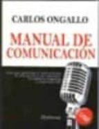 manual de comunicacion: guia para gestionar el conocimiento, la i nformacion y las relaciones humanas en empresas y organizaciones carlos ongallo 9788498491142
