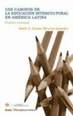 los caminos de la educacion intercultural en america latina: cuat ro ensayos-jesus j. (coord.) lizama quijano-9788498882742