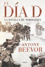 el dia d: la batalla de normandia-antony beevor-9788498921342