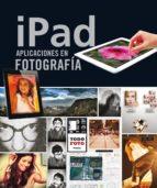 ipad. aplicaciones en fotografía-olman elizondo-cristina izquierdo-9788499282442