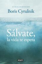 salvate, la vida te espera-boris cyrulnik-9788499922942