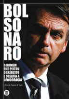 bolsonaro: o homem que peitou o exército e desafia a democracia (ebook) clóvis saint clair 9788554349042