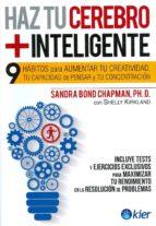 haz tu cerebro mas inteligente: 9 habitos para aumentar tu creatividad, tu capacidad de pensar y tu concentracion-sandra bond chapman-9789501730142