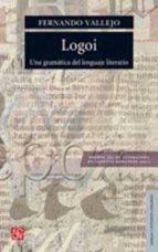 logoi una gramatica el lenguaje literario-fernando vallejo-9789681613242