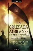 la cruzada albigense y el imperio aragones: a verdadera historia de los cataros, la expansion de la corona de aragon y la gestacion del imperio mediterraneo aragones david barreras 9788497633659