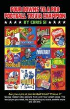 El libro de Four downs to a pro football trivia champion autor CHRIS 51 DOC!