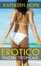 erotico: piacere tropicale (ebook) 9781547501052