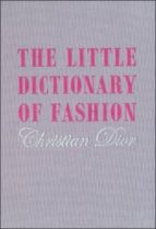 the little dictionary of fashion: a guide to dress sense for every woman christian dior 9781851775552