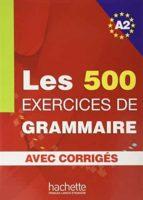 les 500 exercices de grammaire. a2. avec corriges 9782011554352