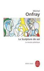 la sculpture de soi: la morale esthétique michel onfray 9782253942252
