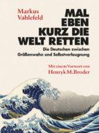 mal eben kurz die welt retten (ebook)-markus vahlefeld-9783946390152