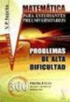 matematicas para estudiantes preuniversitarios, problemas de alta dificultad. 300 problemas detalladamente (2ª ed.) v.p. suprun 9785396006652