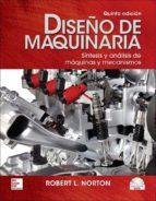 diseño de maquinaria: sintesis y analisis de maquinas y mecanismos (5ª ed.) (incluye dvd)-9786071509352