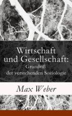 WIRTSCHAFT UND GESELLSCHAFT: GRUNDRISS DER VERSTEHENDEN SOZIOLOGIE (VOLLSTÄNDIGE AUSGABE)