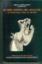el arte español del siglo xx: su perspectiva al final del milenio 9788400079352