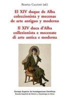 el xiv duque de alba coleccionista y mecenas de arte aniguo y moderno=il xiv duca d'alba collezionista e mecenate di arte antica e moderna (ebook)-beatrice cacciotti-9788400093952