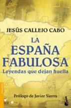 la españa fabulosa. leyendas que dejan huella jesus callejo cabo 9788408154952