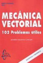 mecanica vectorial: 102 problemas utiles andres valiente cancho 9788415214052