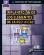 implantacion de los elementos de la red local: certificado de pro fesionalidad francisco jose molina robles 9788415457152