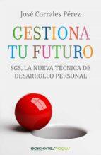 gestiona tu futuro (ebook)-jose corrales perez-9788415623052