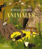 mi atlas larousse de los animales-9788415785552