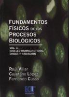 fundamentos fisicos de los procesos biologicos (vol. 3): bioelect romagnetismo, ondas y radiacion raul villar 9788415787952