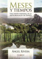 meses y tiempos: una vision personal de la meteorologia de españa angel rivera perez 9788416274352