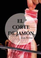 el corte de jamon-jesus merino calvo-9788416338252