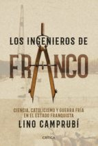 los ingenieros de franco: ciencia, catolicismo y guerra fria en el estado franquista lino camprubi 9788416771752