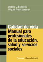 calidad de vida: manual para profesionales de la educacion, salud y servicios sociales-miguel angel verdugo-robert l. schalock-9788420641652