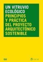 un vitruvio ecologico: principios y practica del proyecto arquitectonico sostenible carlos hernandez pezzi 9788425221552