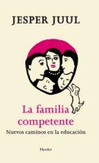 la familia competente: nuevos caminos en la educacion-jesper juul-9788425433252