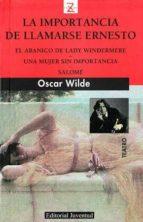 la importancia de llamarse ernesto; el abanico de lady windermere ; una mujer sin importancia; salome (3ª ed)-oscar wilde-9788426118752