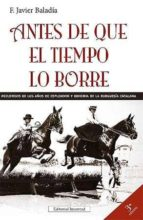 antes de que el tiempo lo borre: recuerdos de los años de esplend or y la bohemia de la burguesia catalana (3º ed)-javier baladia-9788426133052