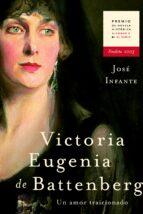 victoria eugenia de battenberg: un amor traicionado (finalista pr emio de novela historica alfonso x el sabio) jose infante 9788427029552