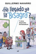 ¿ha llegado ya la bisagra?: y otros disparates farmaceuticos guillermo navarro 9788427043152