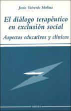 el dialogo terapeutico en exclusion social: aspectos educativos y clinicos jesus valverde molina 9788427714052