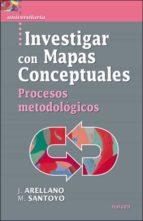 investigar con mapas conceptuales. procesos metodologicos-j. arellano-m. santoyo-9788427716452