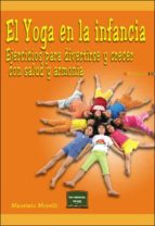 el yoga en la infancia: ejercicios para divertirse y crecer con s alud y armonia-maurizio morelli-9788427717152