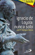 ignacio de loyola, nunca solo-jose m rodriguez-9788428535052