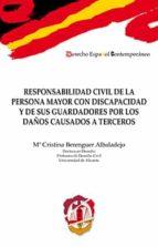responsabilidad civil de la persona mayor con discapacidad y de sus guardadores por los daños causados a terceros-cristina berenguer albaladejo-9788429019452