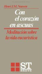 con el corazon en ascuas meditacion sobre la vida eucaristica-henri j. m. nouwen-9788429311952