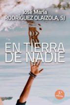 en tierra de nadie-jose maria rodriguez olaizola-9788429316452