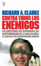 contra todos los enemigos: las confesiones del responsable del an titerrorismo de la casa blanca-richard a. clarke-9788430605552