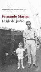 la isla del padre (premio biblioteca breve 2015)-fernando marias-9788432224652