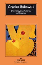 erecciones, eyaculaciones, exhibiciones-charles bukowski-9788433914552